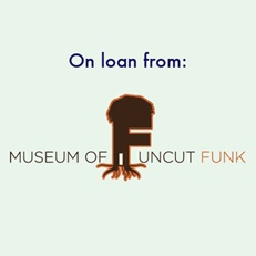 This exhibit it on loan from the Museum of UnCut Funk